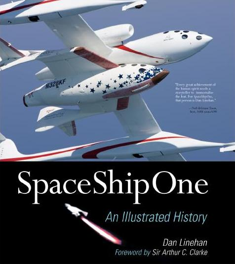 SpaceShipOne: An Illustrated History by Dan Linehan with foreword by Sir Arthur C. Clarke